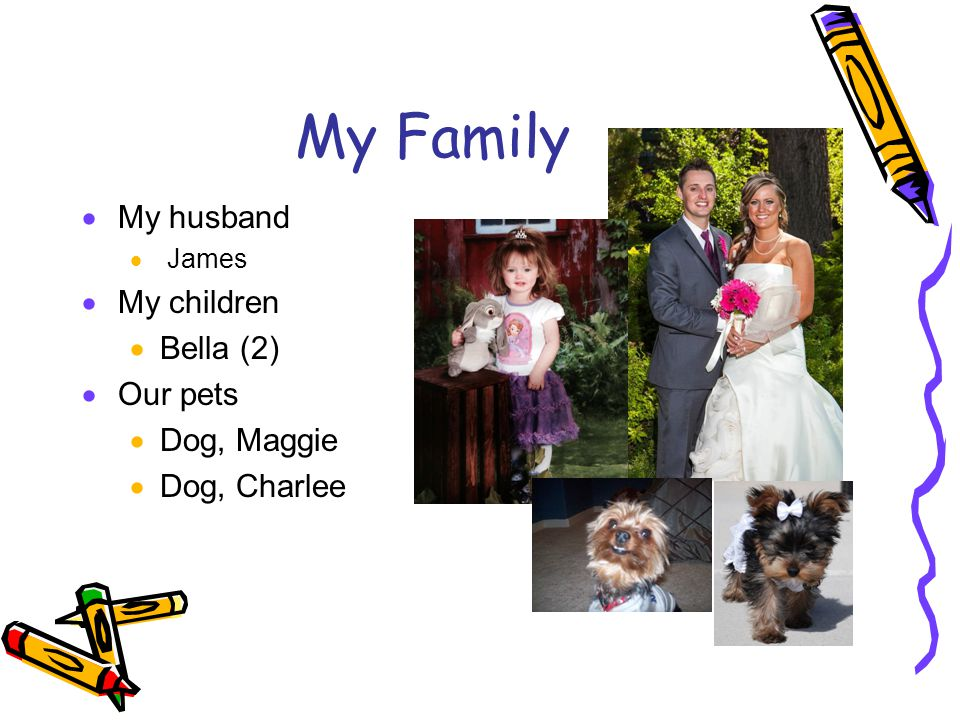 My Family My husband My children Bella (2) Our pets Dog, Maggie