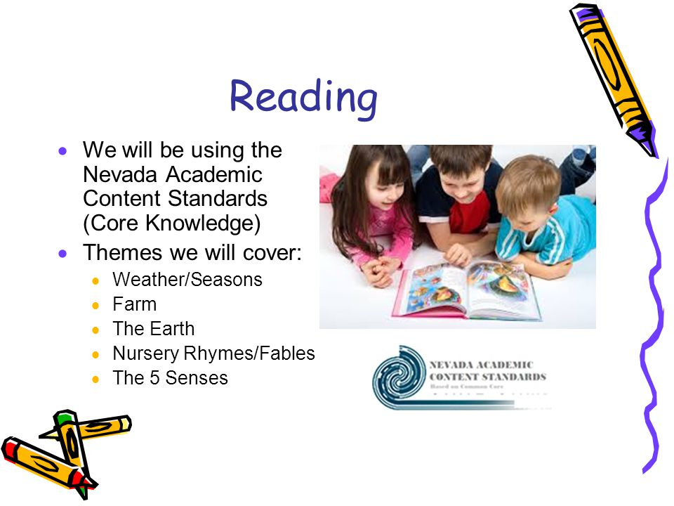 Reading We will be using the Nevada Academic Content Standards (Core Knowledge) Themes we will cover: