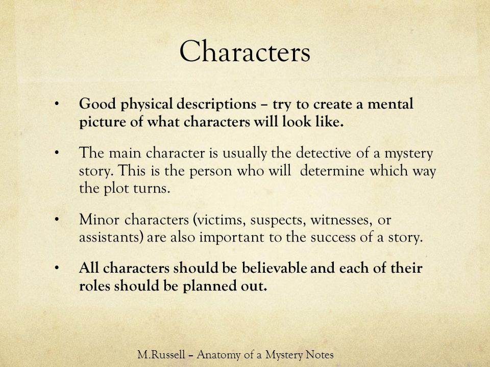 Characters Good physical descriptions – try to create a mental picture of what characters will look like.