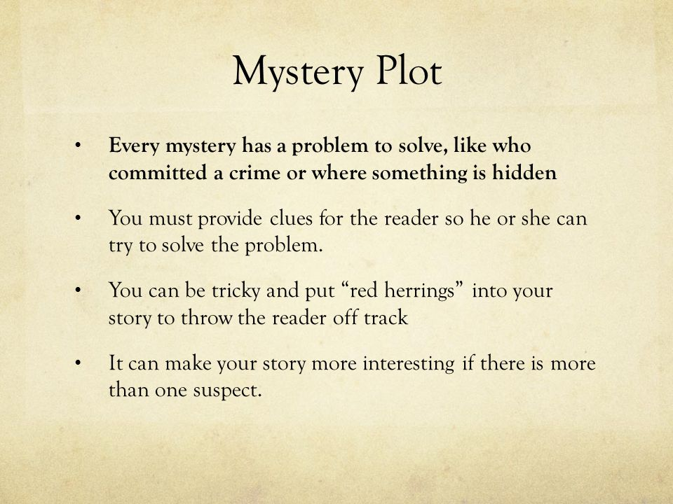 Mystery Plot Every mystery has a problem to solve, like who committed a crime or where something is hidden.