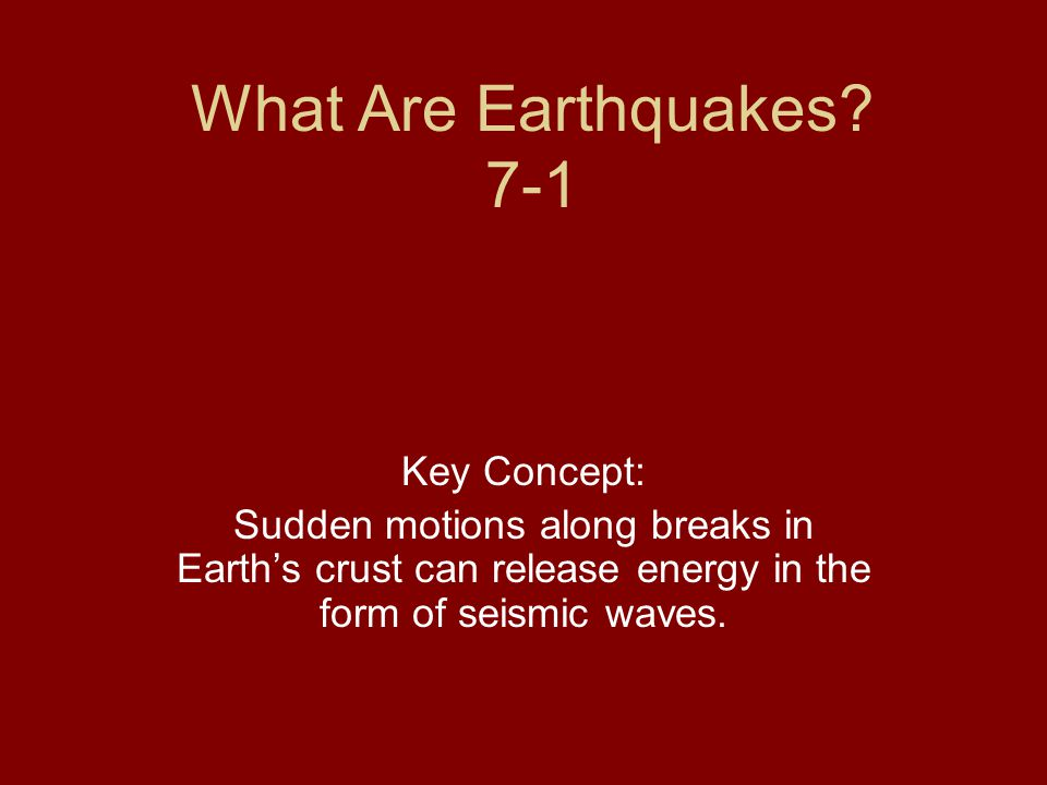 What Are Earthquakes 7-1 Key Concept: