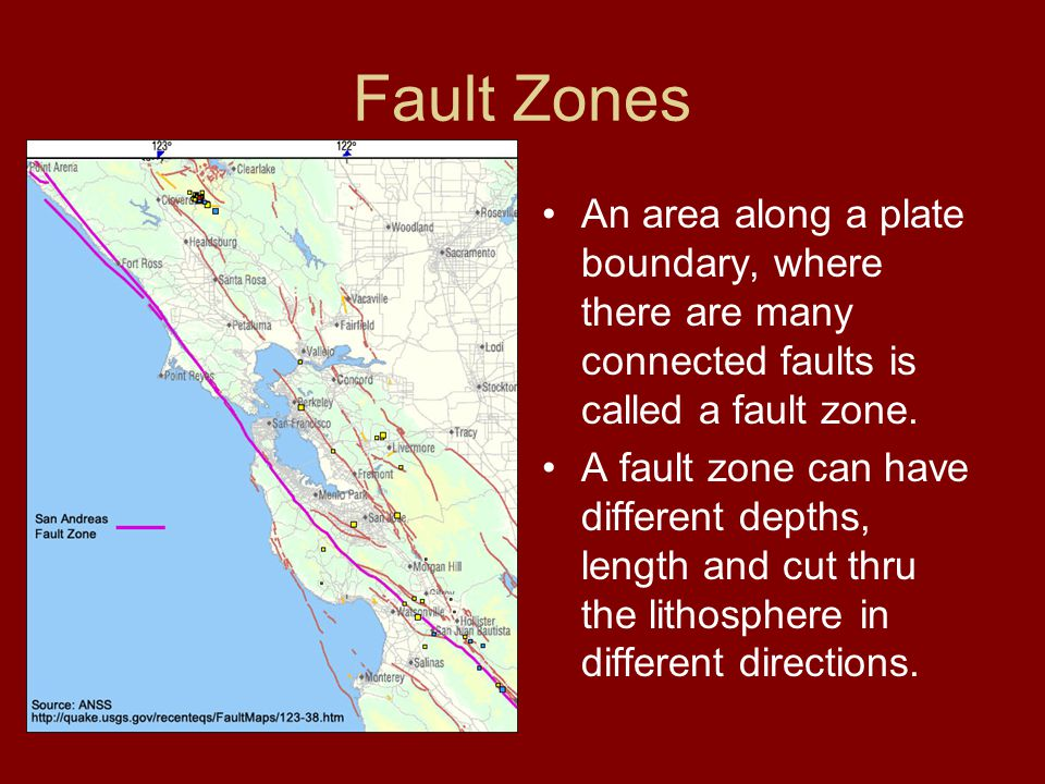 Fault Zones An area along a plate boundary, where there are many connected faults is called a fault zone.