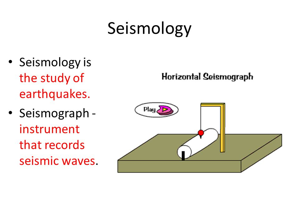 Seismology Seismology is the study of earthquakes.