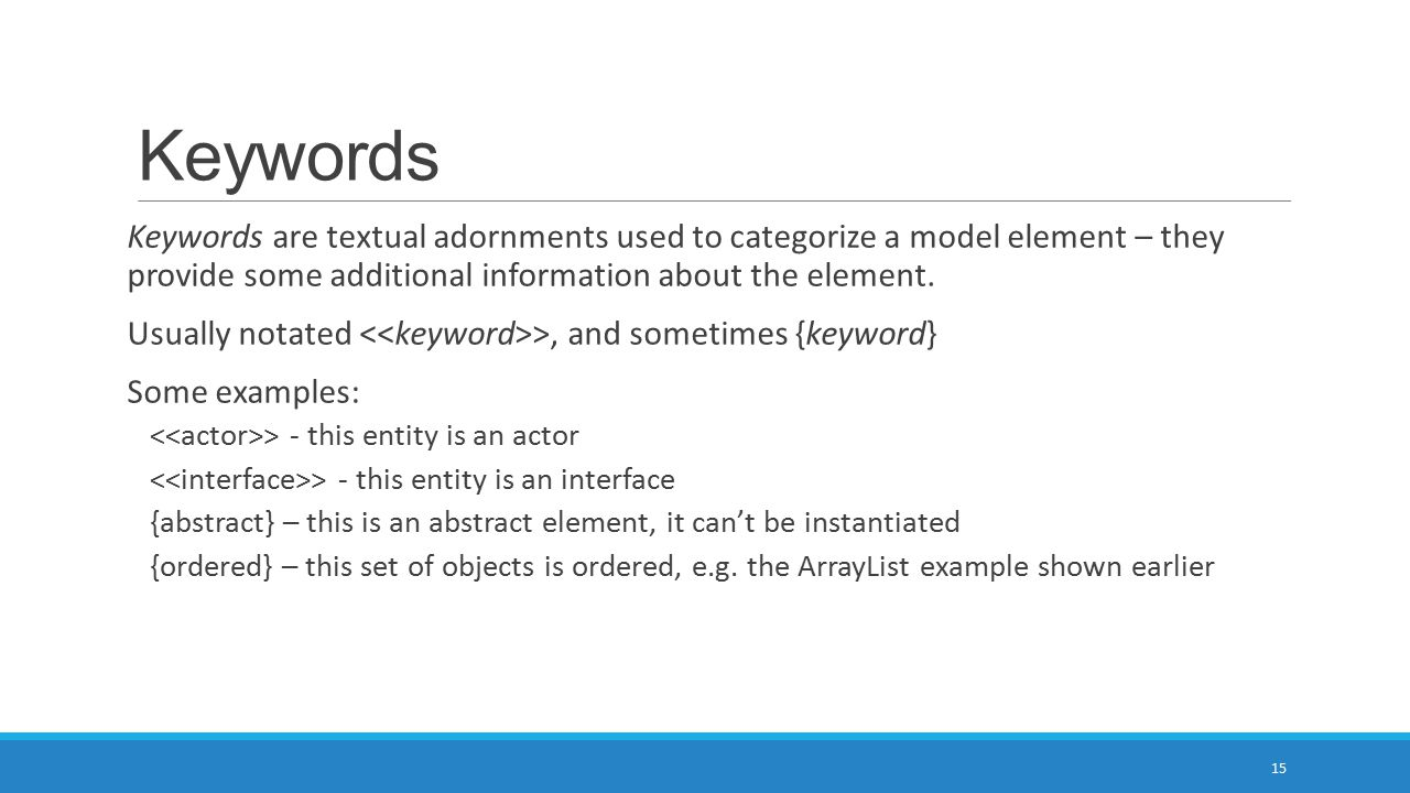Keywords Keywords are textual adornments used to categorize a model element – they provide some additional information about the element.