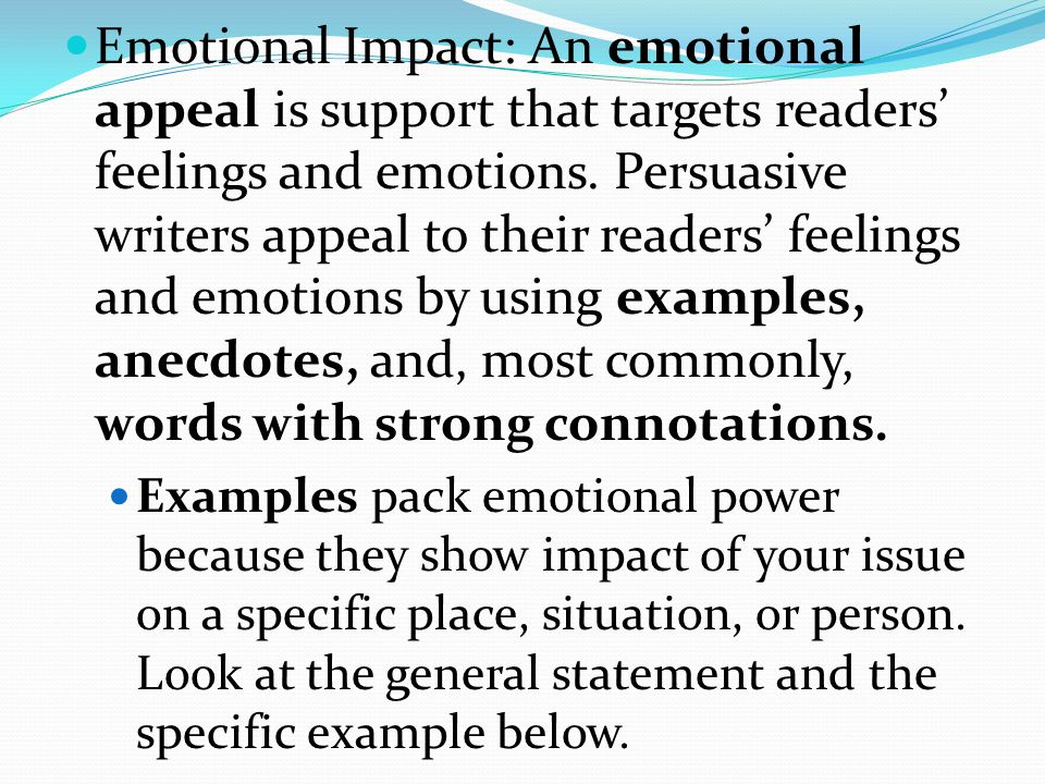 Persuasive Writers Appeal To Their Readers Feelings And Emotions By Using Examples Anecdotes Most Commonly Words With Strong Connotations