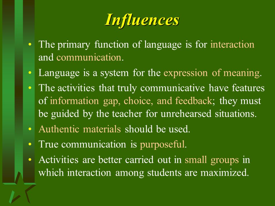 Influences The primary function of language is for interaction and communication. Language is a system for the expression of meaning.