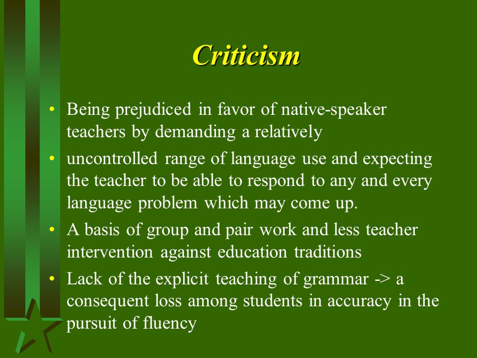 Criticism Being prejudiced in favor of native-speaker teachers by demanding a relatively.