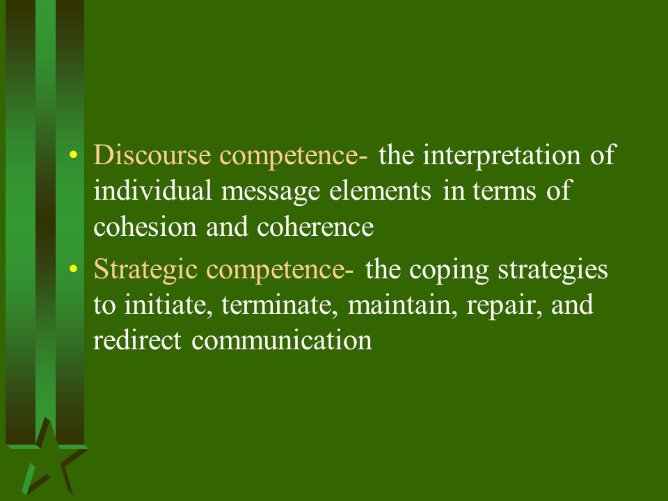 Discourse competence- the interpretation of individual message elements in terms of cohesion and coherence