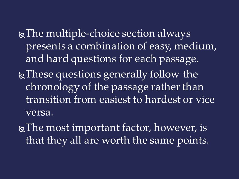 The multiple-choice section always presents a combination of easy, medium, and hard questions for each passage.