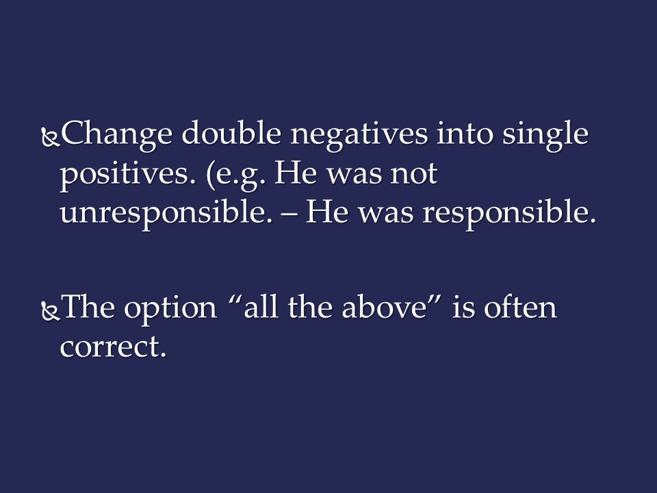 Change double negatives into single positives. (e. g