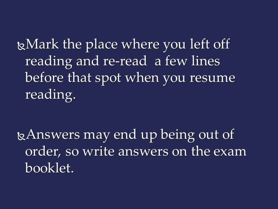Mark the place where you left off reading and re-read a few lines before that spot when you resume reading.