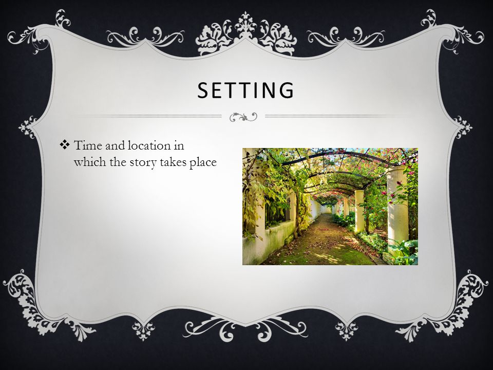 Setting Time and location in which the story takes place Question: