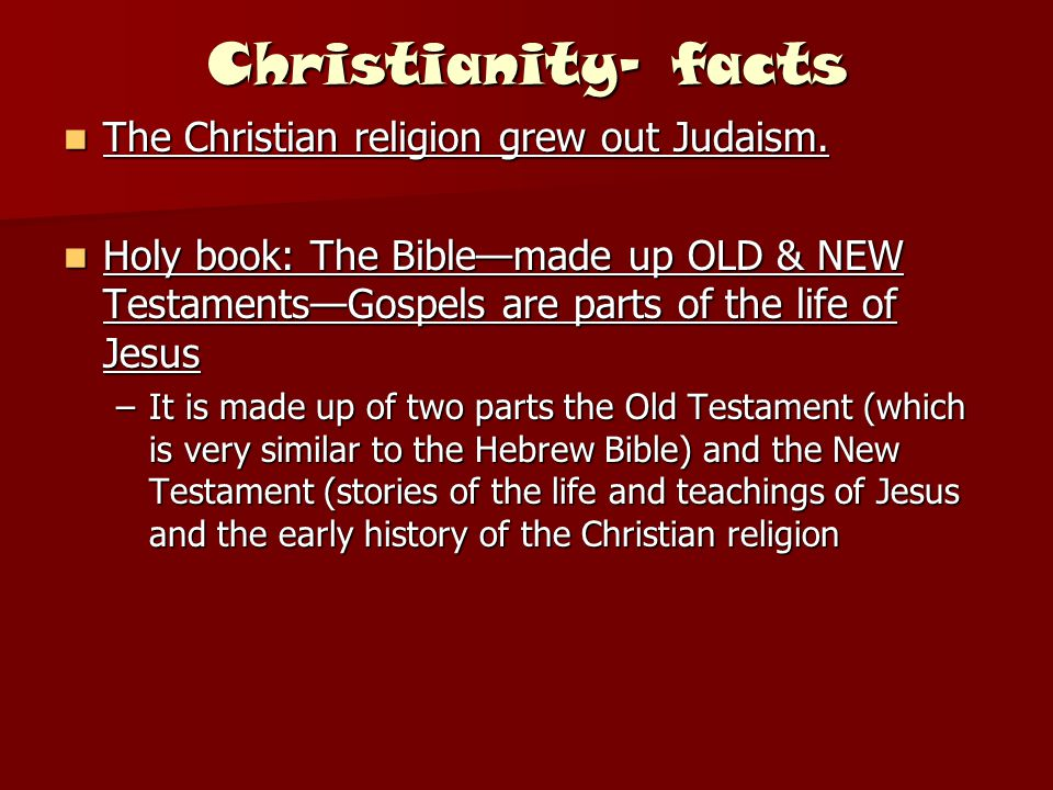 Christianity- facts The Christian religion grew out Judaism.