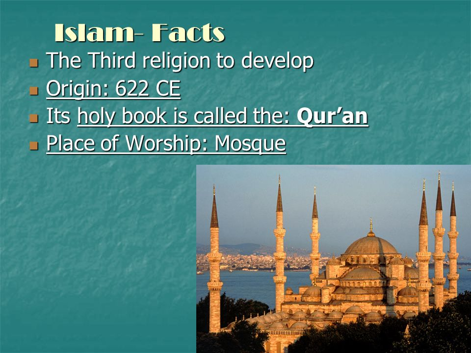 Islam- Facts The Third religion to develop Origin: 622 CE