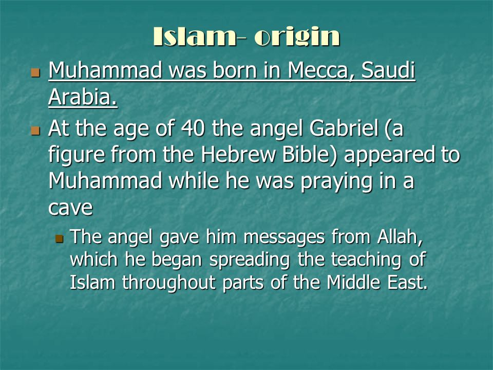 Islam- origin Muhammad was born in Mecca, Saudi Arabia.