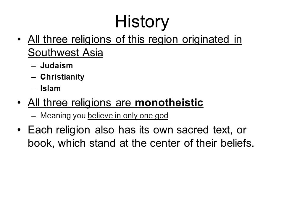 History All three religions of this region originated in Southwest Asia. Judaism. Christianity. Islam.