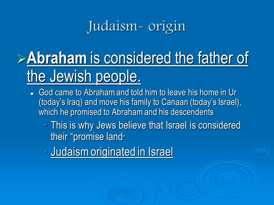 Abraham is considered the father of the Jewish people.