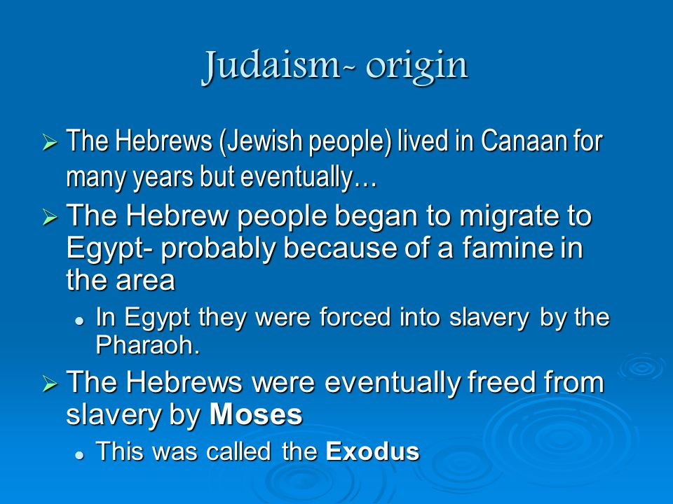 Judaism- origin The Hebrews (Jewish people) lived in Canaan for many years but eventually…