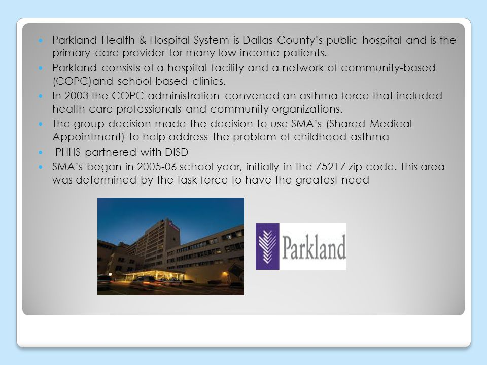 Parkland Health & Hospital System is Dallas County's public hospital and is the primary care provider for many low income patients.