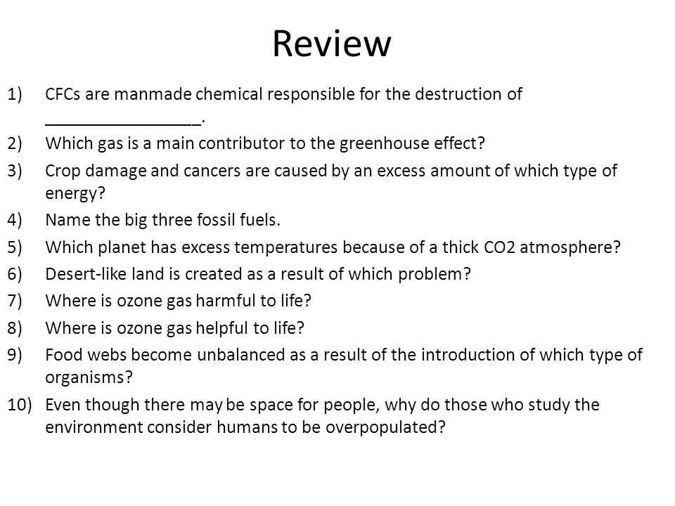 Review CFCs are manmade chemical responsible for the destruction of _________________. Which gas is a main contributor to the greenhouse effect