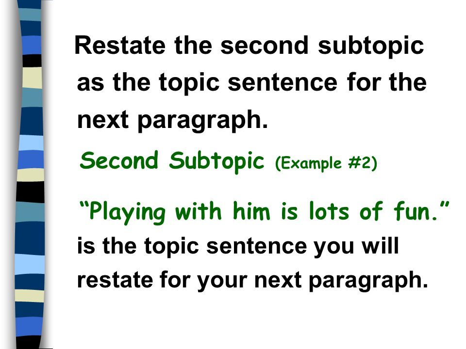 Restate the second subtopic as the topic sentence for the next paragraph.
