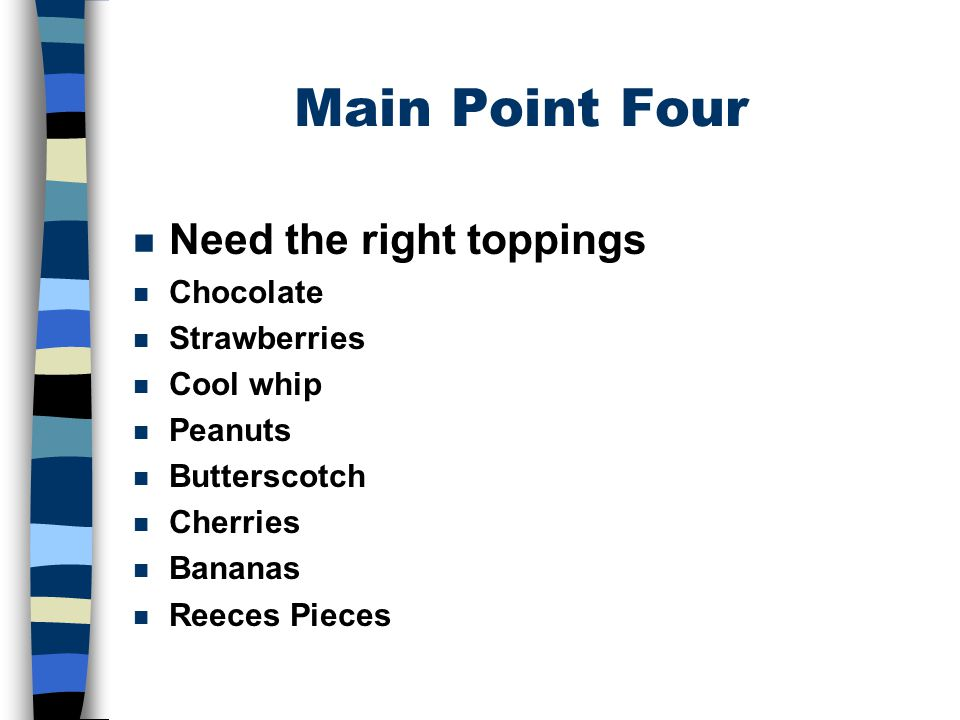 Main Point Four Need the right toppings Chocolate Strawberries