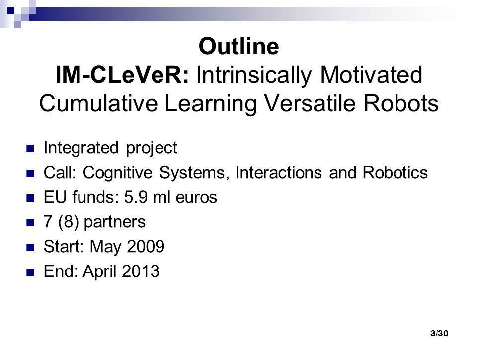 Outline IM-CLeVeR: Intrinsically Motivated Cumulative Learning Versatile Robots