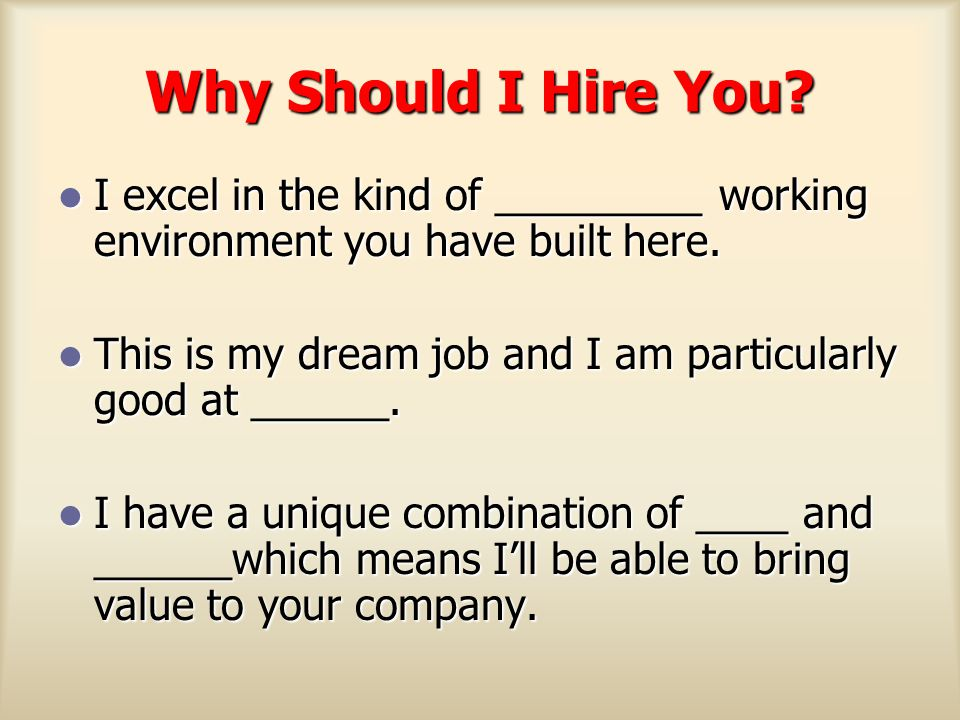 Why Should I Hire You I excel in the kind of _________ working environment you have built here.