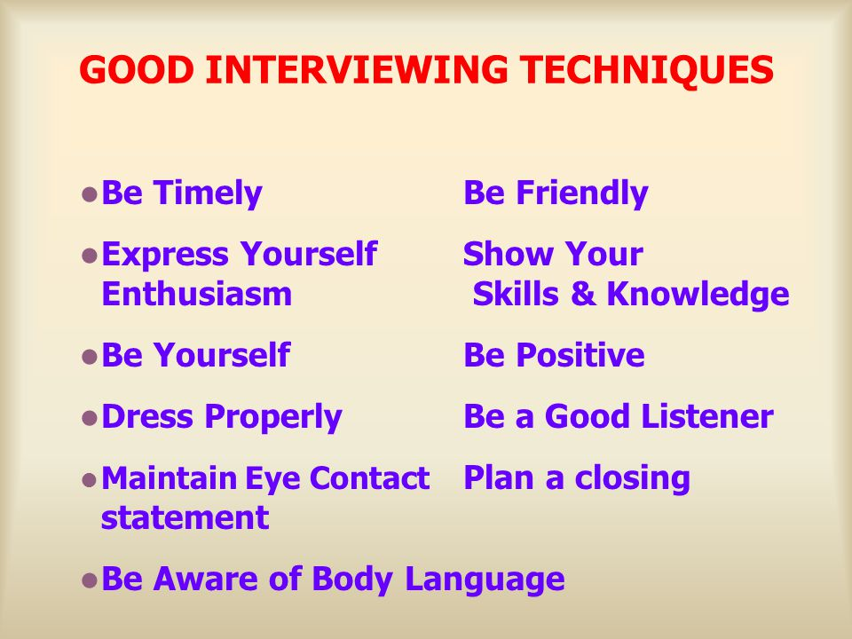 GOOD INTERVIEWING TECHNIQUES