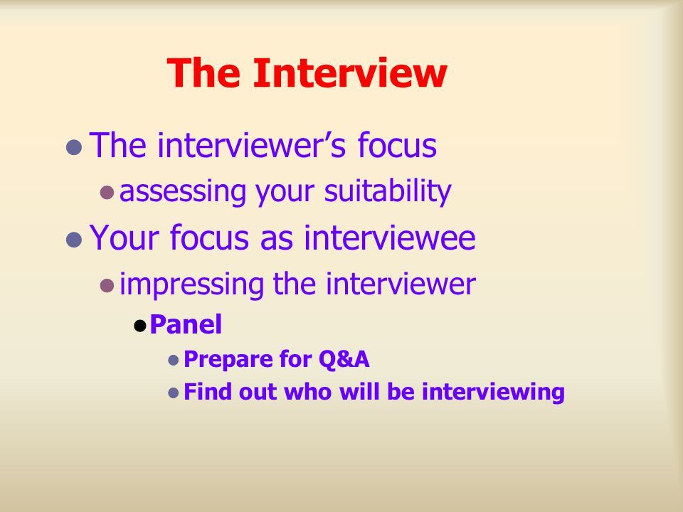 The Interview The interviewer's focus Your focus as interviewee