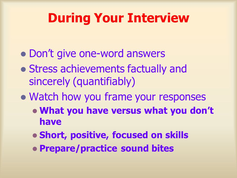 During Your Interview Don't give one-word answers