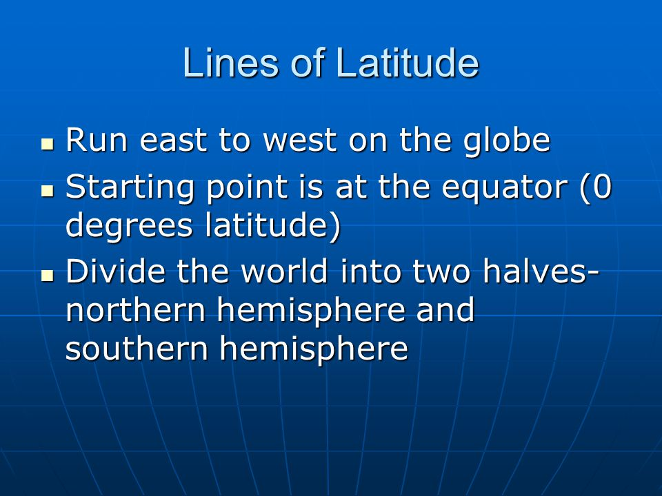 Lines of Latitude Run east to west on the globe