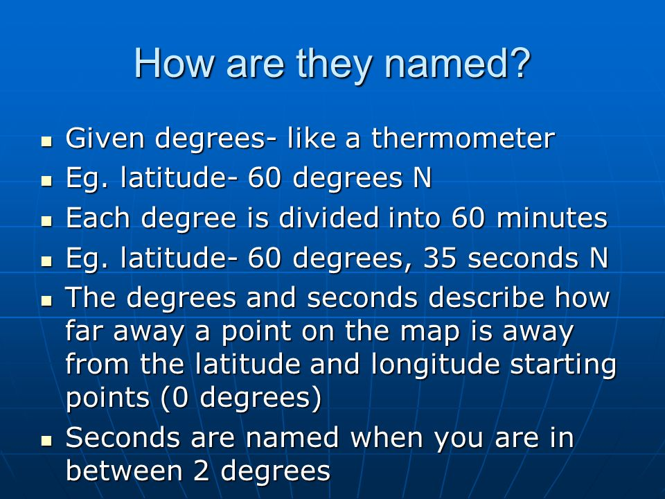 How are they named Given degrees- like a thermometer