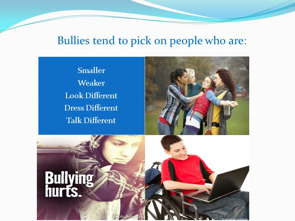 Bullies tend to pick on people who are: