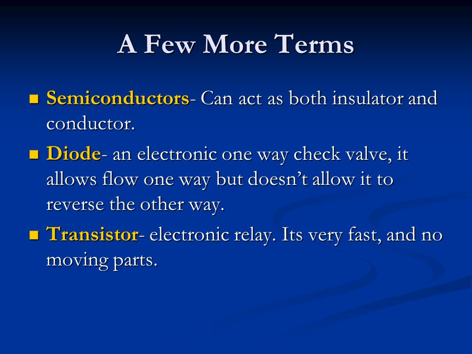 A Few More Terms Semiconductors- Can act as both insulator and conductor.