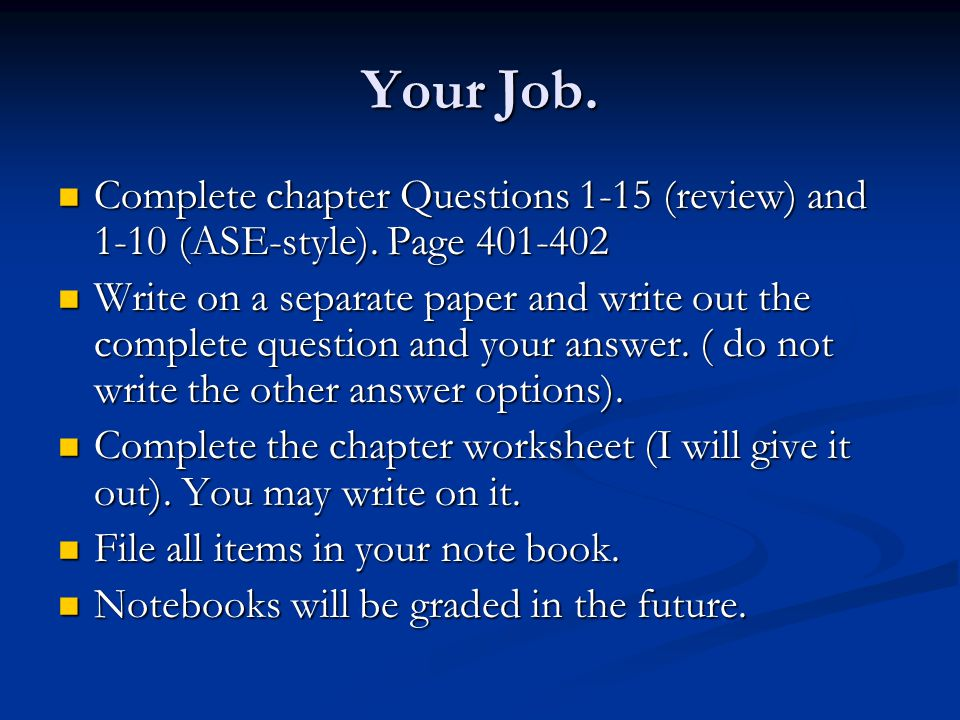 Your Job. Complete chapter Questions 1-15 (review) and 1-10 (ASE-style). Page