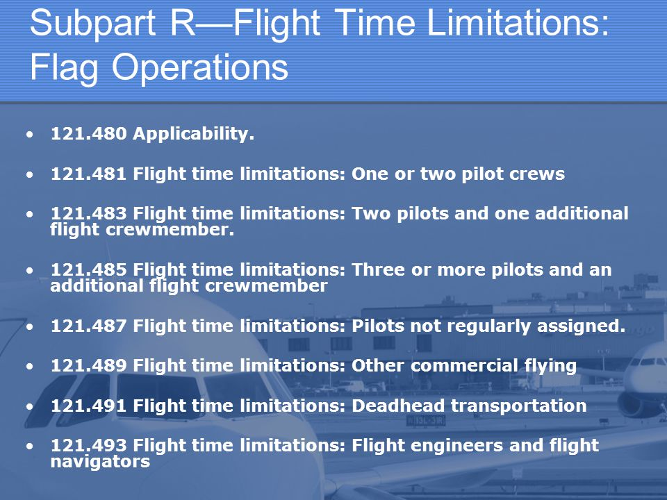 Subpart R—Flight Time Limitations: Flag Operations