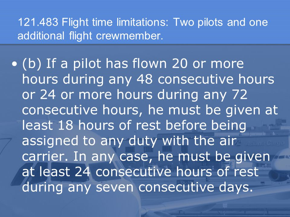 Flight time limitations: Two pilots and one additional flight crewmember.