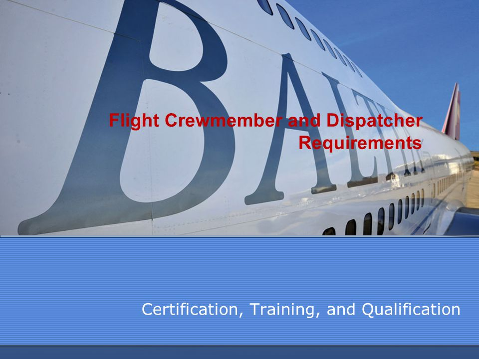 Flight Crewmember and Dispatcher Requirements