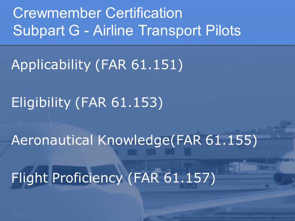 Crewmember Certification Subpart G - Airline Transport Pilots