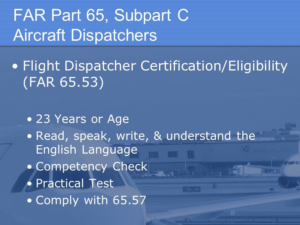 FAR Part 65, Subpart C Aircraft Dispatchers