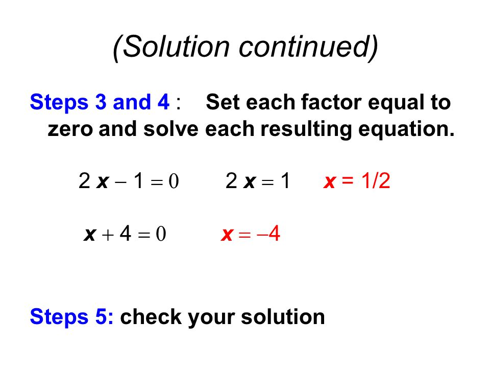 (Solution continued) Steps 3 and 4 : Set each factor equal to zero and solve each resulting equation.