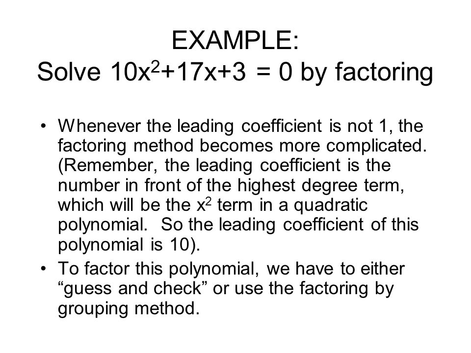 EXAMPLE: Solve 10x2+17x+3 = 0 by factoring