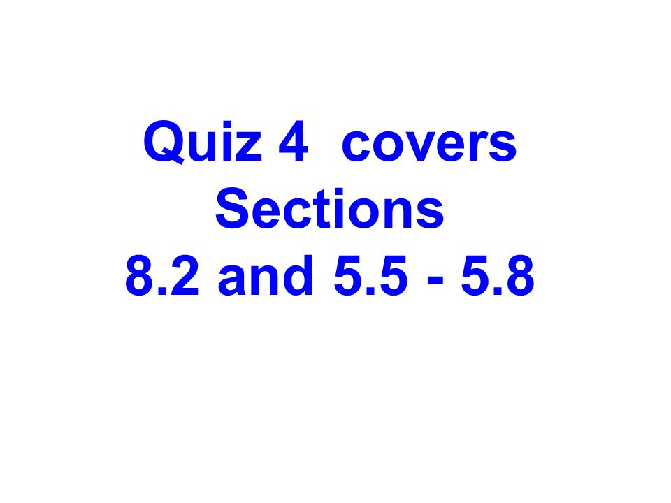 Quiz 4 covers Sections 8.2 and