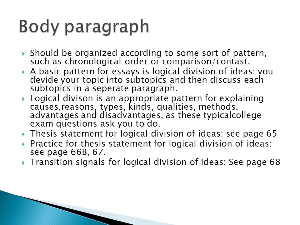 Body paragraph Should be organized according to some sort of pattern, such as chronological order or comparison/contast.