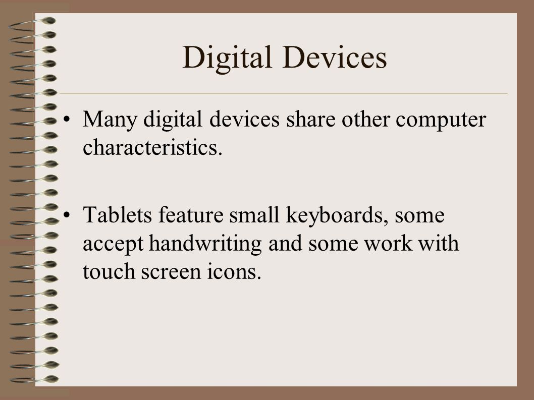 Digital Devices Many digital devices share other computer characteristics.