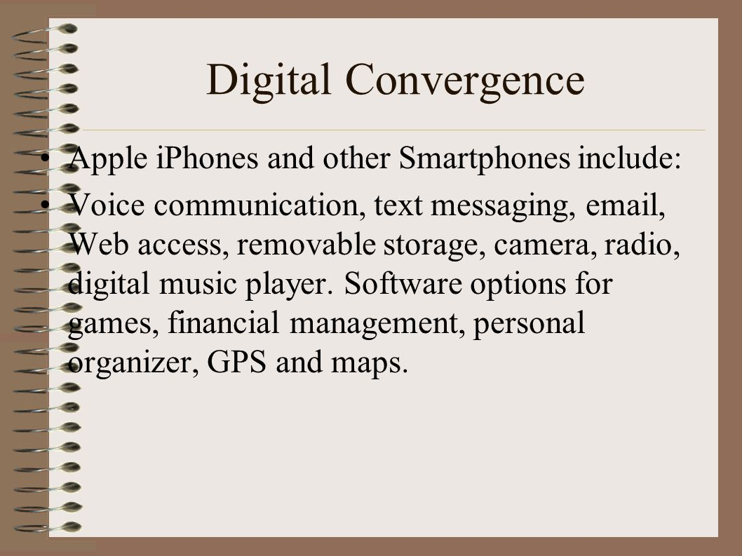 Digital Convergence Apple iPhones and other Smartphones include: