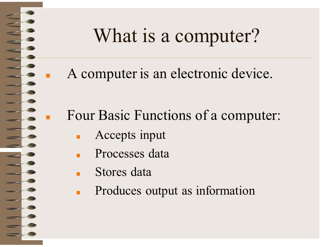 What is a computer A computer is an electronic device.