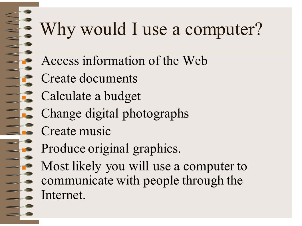 Why would I use a computer