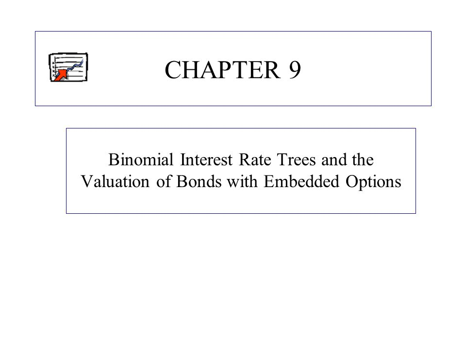 CHAPTER 9 Binomial Interest Rate Trees And The